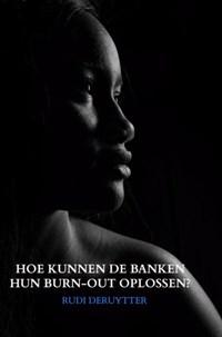 HOE KUNNEN DE BANKEN HUN BURN-OUT OPLOSSEN? | Rudi Deruytter |