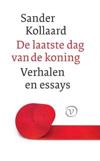 De laatste dag van de koning en andere verhalen   Sander Kollaard  