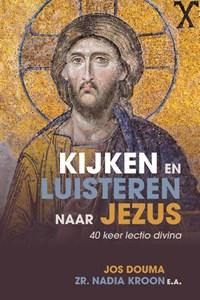 Kijken en luisteren naar Jezus   Jos Douma ; Nadia Kroon  