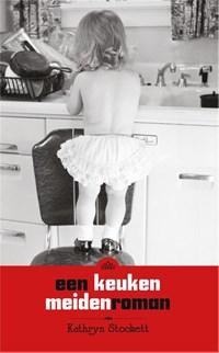 Een keukenmeidenroman   Kathryn Stockett  