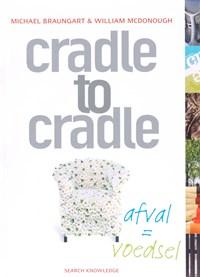 Cradle to Cradle: afval = voedsel | M. Braungart ; W. MacDonough |