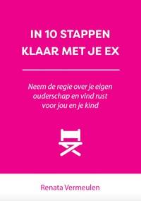 In 10 stappen klaar met je ex   Renata Vermeulen  