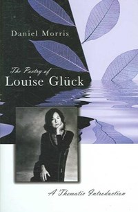 The Poetry of Louise Gluck | Daniel Morris |