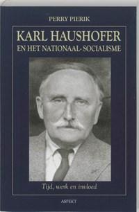 Karl Haushofer en het Nationaal-Socialisme | Perry Pierik |