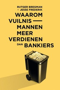 Waarom vuilnismannen meer verdienen dan bankiers   Rutger Bregman ; Jesse Frederik  