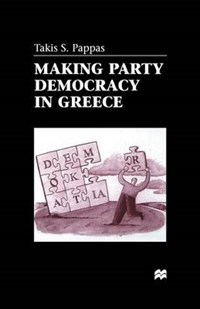 Making Party Democracy in Greece | Takis Pappas |