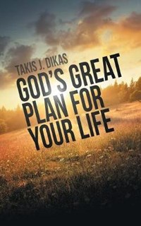 God'S Great Plan for Your Life | Takis J Dikas |
