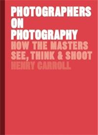Photographers on photography | Henry Carroll |
