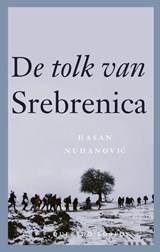 De tolk van Srebrenica   Hasan Nuhanovic   9789021421063