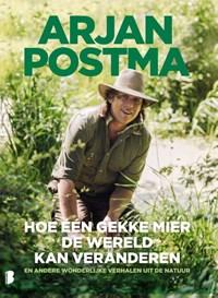 Hoe één gekke mier de wereld kan veranderen   Arjan Postma ; Koen van Santvoord  