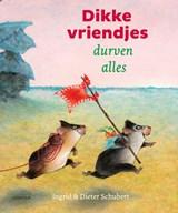 Dikke vriendjes durven alles   Ingrid Schubert ; Dieter Schubert   9789025880583