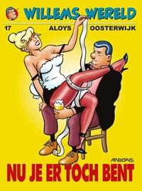 Willems wereld 17. nu je er toch bent | aloys Oosterwijk |