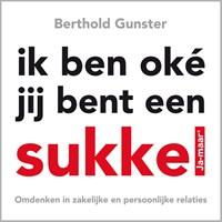 Ik ben oke, jij bent een sukkel | Berthold Gunster |