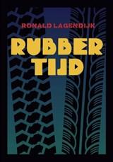 Rubbertijd | Ronald Lagendijk | 9789082754919