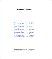 Omdenken is stom | Berthold Gunster |