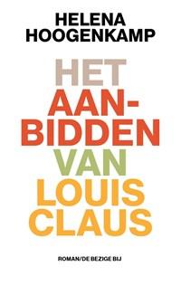 Het aanbidden van Louis Claus | Helena Hoogenkamp |