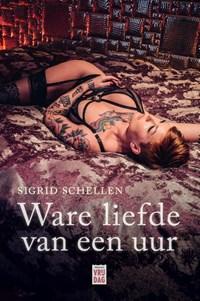 Ware liefde van een uur | Sigrid Schellen |