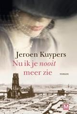Nu ik je nooit meer zie | Jeroen Kuypers | 9789460684487