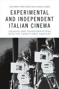 Experimental and Independent Italian Cinema   Anthony Cristiano ; Carlo Coen  