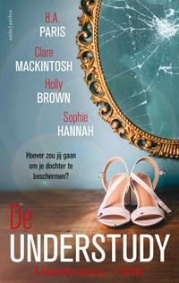 De understudy   B.A. Paris ; Clare Mackintosh ; Holly Brown ; Sophie Hannah  