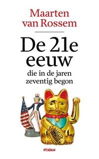 De 21e eeuw, die in de jaren zeventig begon   Maarten van Rossem  