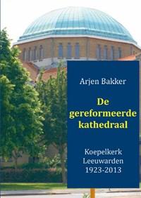 De gereformeerde kathedraal 1923-2012 | Arjen Bakker |