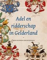 Adel en ridderschap in Gelderland   Ingrid D. Jacobs   9789066304505