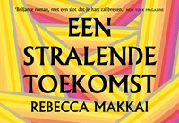Een stralende toekomst | Rebecca Makkai |