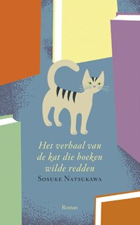 Het verhaal van de kat die boeken wilde redden   Sosuke Natsukawa  