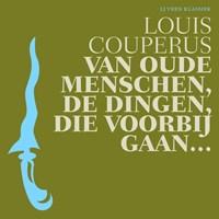 Van oude menschen, de dingen, die voorbij gaan...   Louis Couperus  