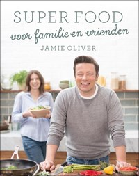 Super food voor familie en vrienden   Jamie Oliver  