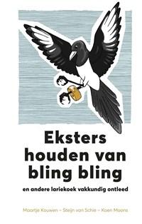 Eksters houden van bling bling | Koen Moons ; Steijn van Schie ; Maartje van Kouwen ; Horst Wolter |