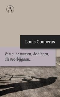 Van oude mensen, de dingen, die voorbijgaan...   Louis Couperus  