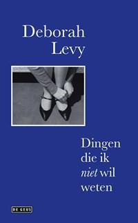 Dingen die ik niet wil weten   Deborah Levy  