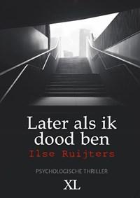 Later als ik dood ben   Ilse Ruijters  