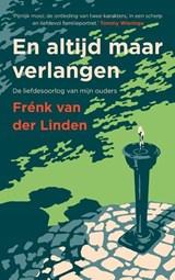 En altijd maar verlangen - gesigneerde editie | van der Linden, Frénk | 2000000007175