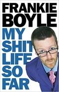 My Shit Life So Far   Boyle, Frankie  