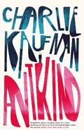 Antkind: A Novel | Charlie Kaufman |