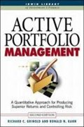 Active Portfolio Management: A Quantitative Approach for Producing Superior Returns and Selecting Superior Returns and Controlling Risk   Grinold, Richard ; Kahn, Ronald  