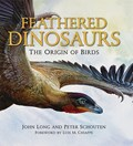 Feathered Dinosaurs   Long, John (head of Sciences for Museum Victoria, and author or co-author of 24 books)  