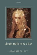 Doubt Truth to be a Liar   Graham (universities of Melbourne and St Andrews) Priest  