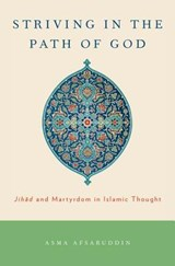 Striving in the Path of God | Afsaruddin, Asma (professor and Chair, Department of Near Eastern Languages and Cultures, Professor and Chair, Department of Near Eastern Languages and Cultures, Indiana University-Bloomington) | 9780199730933