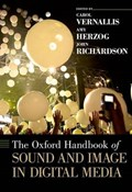 The Oxford Handbook of Sound and Image in Digital Media   Carol Vernallis ; Amy Herzog ; John Richardson  