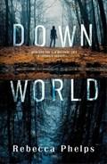 Down World   Rebecca Phelps  