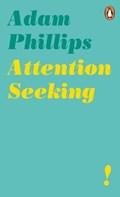 Attention seeking   Adam Phillips  