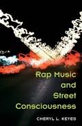 Rap Music and Street Consciousness   Cheryl L. Keyes  