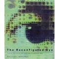 The Reconfigured Eye | Mitchell, J, William |