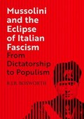 Mussolini and the Eclipse of Italian Fascism   R. J. B. Bosworth  