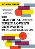 The Classical Music Lover's Companion to Orchestral Music | Robert Philip |