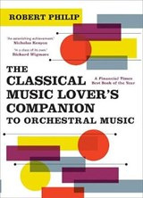 The Classical Music Lover's Companion to Orchestral Music   Robert Philip   9780300254822